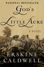 God's Little Acre - A Novel ebook by Erskine Caldwell
