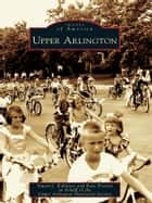 Upper Arlington ebook by Stuart J. Koblentz
