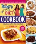 The Hungry Girl Diet Cookbook - Healthy Recipes for Mix-n-Match Meals & Snacks ebook by Lisa Lillien