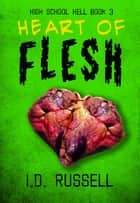 Heart of Flesh (High School Hell #3) ebook by I.D. Russell