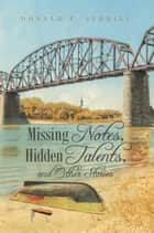 Missing Notes, Hidden Talents, and Other Stories ebook by Donald F. Averill, TBD
