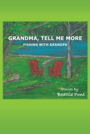 GRANDMA, TELL ME MORE - FISHING WITH GRANDPA ebook by Beattie Pont