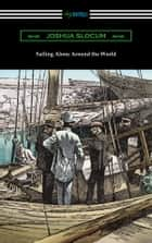 Sailing Alone Around the World (Illustrated by Thomas Fogarty and George Varian) ebook by Joshua Slocum