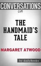 The Handmaid's Tale: by Margaret Atwood | Conversation Starters ebook by Daily Books