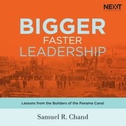 Bigger, Faster Leadership - Lessons from the Builders of the Panama Canal audiobook by Samuel Chand