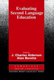 Evaluating Second Language Education ebook by Alderson, J. Charles