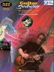 Guitar Soloing - The Contemporary Guide to Improvisation ebook by Daniel Gilbert,Beth Marlis