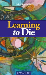 Learning to Die ebook by Falco Tarassaco
