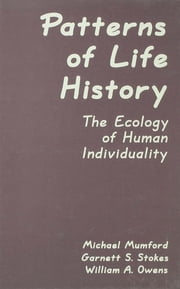 Patterns of Life History - The Ecology of Human Individuality ebook by Michael D. Mumford, Garnett S. Stokes, William A. Owens,...