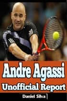 Andre Agassi – Unofficial Report ebook door Daniel Silva
