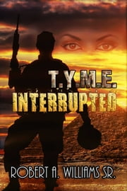T.Y.M.E. Interrupted ebook by Robert A. Williams Sr.