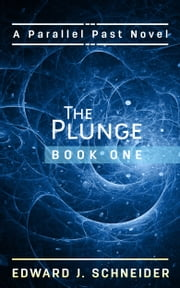 The Plunge (Parallel Past) Book 1 ebook by Edward J Schneider