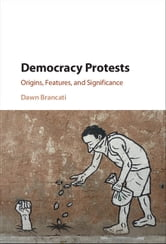 Democracy Protests - Origins, Features, and Significance ebook by Dawn Brancati