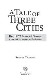 A Tale of Three Cities: The 1962 Baseball Season in New York, Los Angeles, and San Francisco ebook by Steven Travers