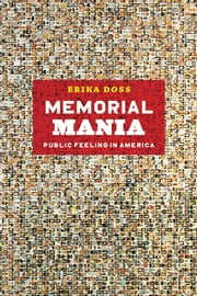 Memorial Mania - Public Feeling in America ebook by Erika Doss