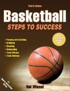Basketball, Third Edition: Steps to Success ebook by Hal Wissel