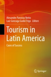 Tourism in Latin America - Cases of Success ebook by Alexandre Panosso Netto,Luiz Gonzaga Godoi Trigo