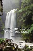 Everybody's Guide to Nature Cure ebook by Harry Benjamin