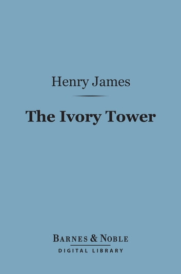 The Ivory Tower (Barnes & Noble Digital Library) ebook by Henry James