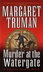 Murder at the Watergate ebook by Margaret Truman