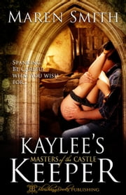 Kaylee's Keeper - Masters of the Castle, Book Two ebook by Maren Smith