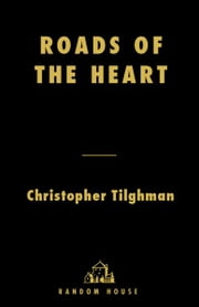 Roads of the Heart - A Novel ebook by Christopher Tilghman