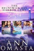 Brunswick Bay Harbor Gems (Books 4 - 6) - Shadowed Rubies, Shocking Sapphires, and Shaded Amethysts eBook by Ann Omasta