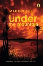 Under the Mountain ebook by Maurice Gee
