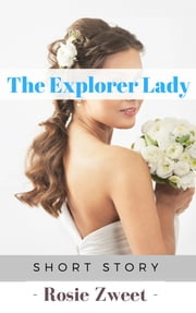 The Explorer Lady ebook by Rosie Zweet