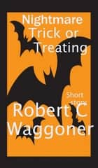 Nightmare Trick or Treating ebook by Robert C. Waggoner