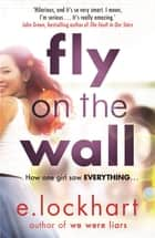 Fly on the Wall - From the author of the unforgettable bestseller, We Were Liars eBook by E. Lockhart