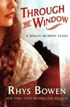 Through the Window - A Molly Murphy Story ebook by Rhys Bowen