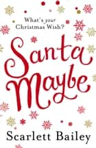Santa Maybe ebook by Scarlett Bailey