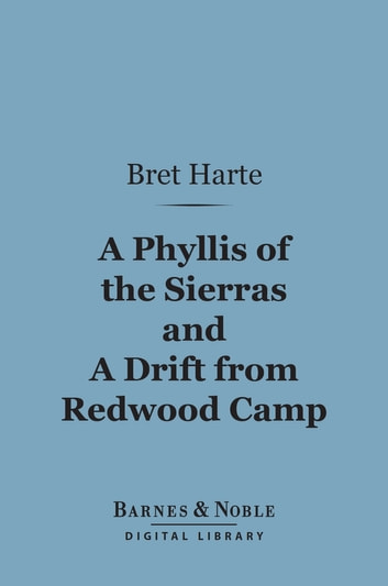 A Phyllis of the Sierras and a Drift From Redwood (Barnes & Noble Digital Library) ebook by Bret Harte