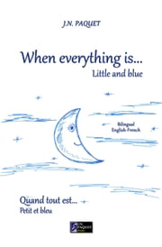 When Everything Is... Little and Blue (Bilingual English-French) ebook by J.N. PAQUET