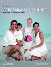 The Best of Family Portrait Photography: Professional Techniques and Images ebook by Hurter, Bill