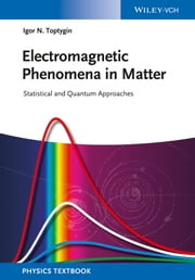 Electromagnetic Phenomena in Matter - Statistical and Quantum Approaches ebook by Igor N. Toptygin