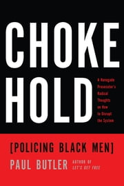 Chokehold - Policing Black Men ebook by Paul Butler