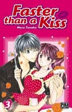 Faster than a Kiss T03 ebook by Tanaka Meca