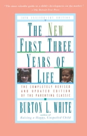 New First Three Years of Life - Completely Revised and Updated ebook by Burton L. White