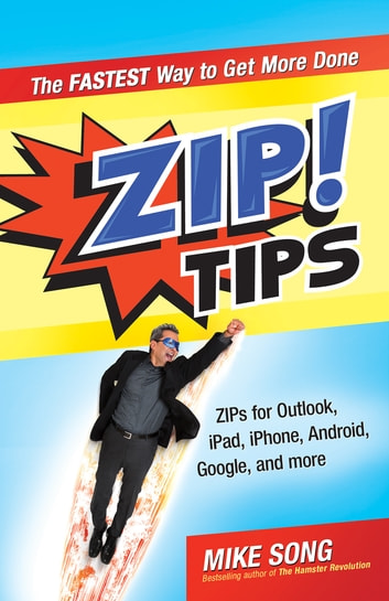 ZIP! Tips - The Fastest Way to Get More Done ebook by Mike Song