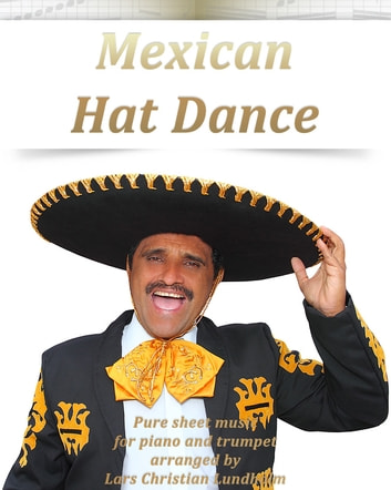 Mexican Hat Dance Pure sheet music for piano and trumpet arranged by Lars Christian Lundholm ebook by Pure Sheet Music