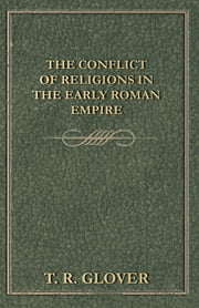 The Conflict of Religions in the Early Roman Empire ebook by T. R. Glover