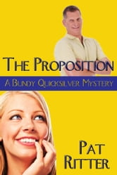 'The Proposition' (A Bundy Quicksilver Mystery) ebook by Pat Ritter