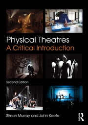Physical Theatres - A Critical Introduction ebook by Simon Murray,John Keefe