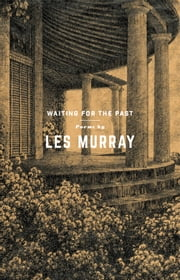 Waiting for the Past - Poems ebook by Les Murray