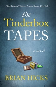 The Tinderbox Tapes - The Secret of Success Isn't a Secret After All ebook by Brian Hicks