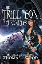 The Trill'eon Chronicles ebook by Thomas J Wood