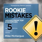 Rookie Mistakes - Advice from Top Executives on Five Critical Leadership Errors audiobook by Mike McHargue