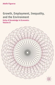 Growth, Employment, Inequality, and the Environment - Unity of Knowledge in Economics: Volume II ebook by Adolfo Figueroa